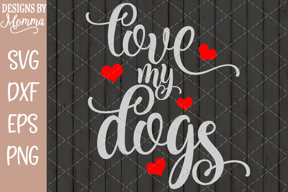 Love my Dogs SVG DXF EPS PNG
