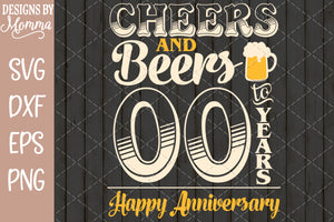 "Custom Anniversary - Cheers and Beers to ""You Choose"" Years Anniversary SVG DXF EPS PNG"