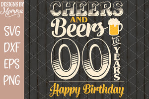 "Custom Age - Cheers and Beers to ""You Choose"" Years Birthday SVG DXF EPS PNG"