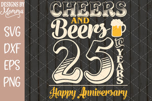 Cheers and Beers to 25 Years Anniversary SVG DXF EPS PNG