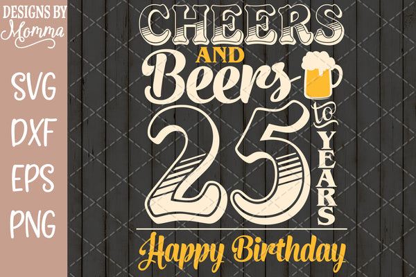 Cheers and Beers to 25 Years Birthday SVG DXF EPS PNG