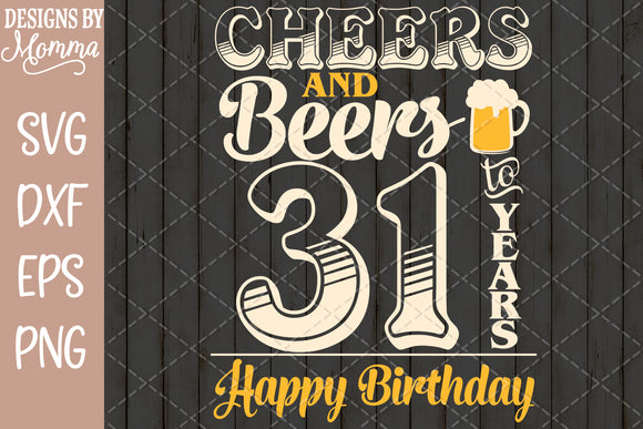 Cheers and Beers to 31 Years Birthday SVG DXF EPS PNG