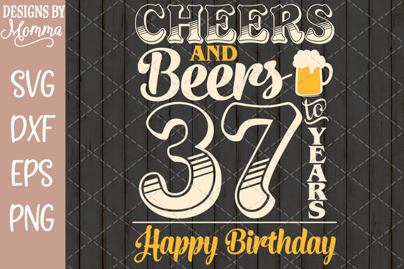 Cheers and Beers to 37 Years Birthday SVG DXF EPS PNG
