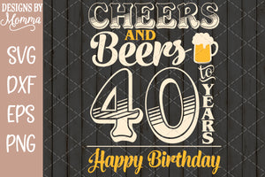 Cheers and Beers to 40 Years Birthday SVG DXF EPS PNG
