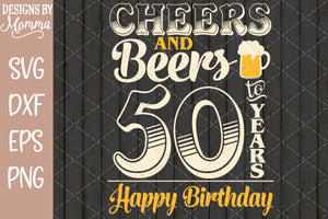 Cheers and Beers to 50 Years Birthday SVG DXF EPS PNG