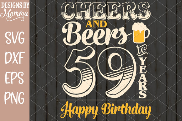 Cheers and Beers to 59 Years Birthday SVG DXF EPS PNG