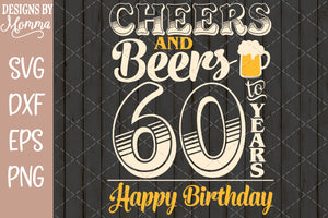 Cheers and Beers to 60 Years Birthday SVG DXF EPS PNG
