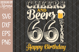 Cheers and Beers to 66 Years Birthday SVG DXF EPS PNG