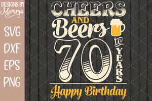 Cheers and Beers to 70 Years Birthday SVG DXF EPS PNG