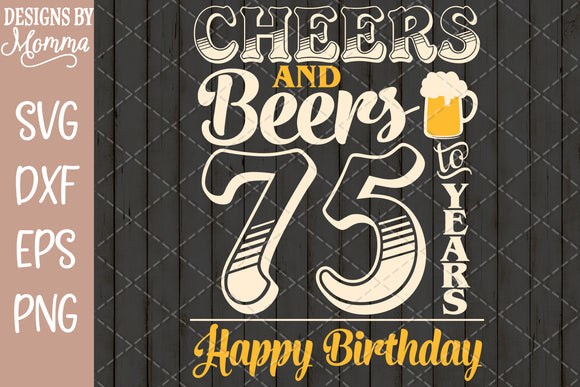 Cheers and Beers to 75 Years Birthday SVG DXF EPS PNG