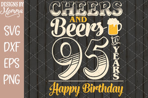 Cheers and Beers to 95 Years Birthday SVG DXF EPS PNG