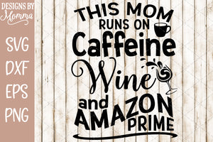 This Mom runs on Caffeine Wine and Amazon Prime SVG DXF EPS PNG