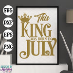 This King was born in July SVG DXF EPS PNG