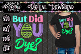But did you Dye Easter SVG DXF EPS PNG