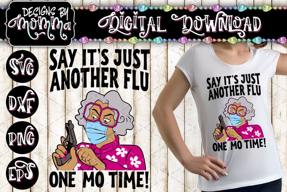 Say Its Just Another Flu One Mo Time SVG DXF EPS PNG