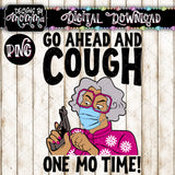 Go ahead and Cough One Mo Time SVG DXF EPS PNG