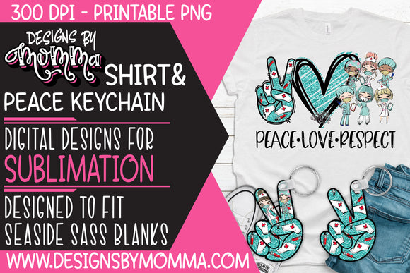 Shirt Design plus Keychain Design Peace Love Respect Medical Professions Sublimation PRINTABLE PNG