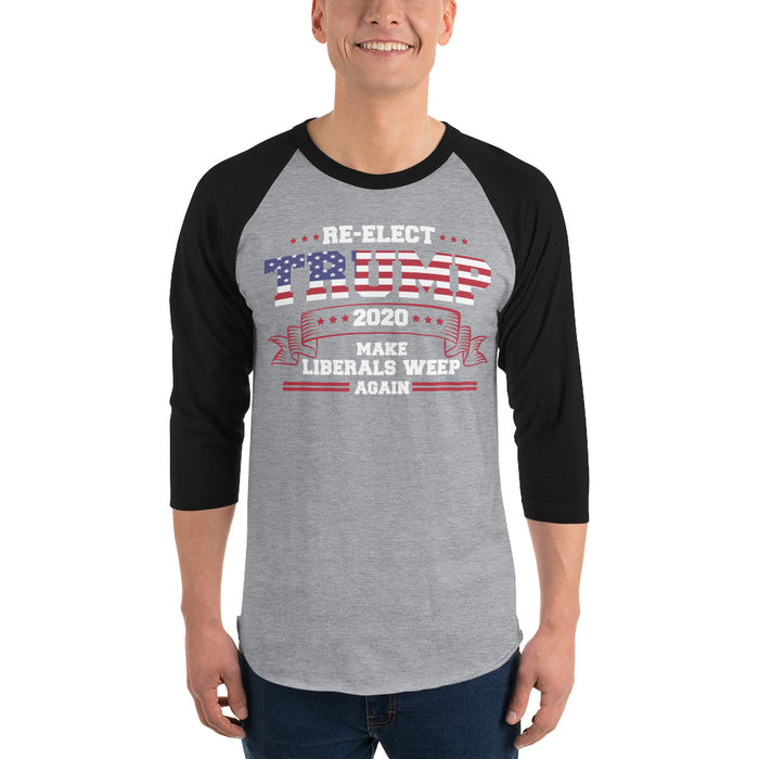 Re-Elect Trump Make Liberals Weep Again 3/4 sleeve raglan shirt