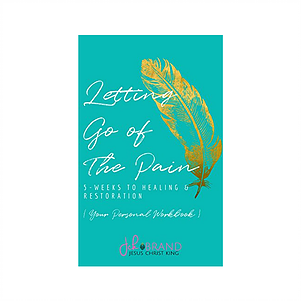 LETTING GO OF THE PAIN: 5 WEEKS TO HEALING & RESTORATION (PRE-ORDER) SHIPS OUT NOVEMBER 25th