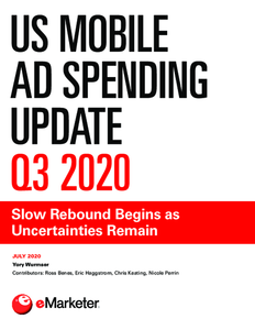US Mobile Ad Spending Update Q3 2020: Slow Rebound Begins as Uncertainties Remain