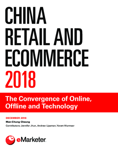 China Retail and Ecommerce 2018: The Convergence of Online, Offline and Technology