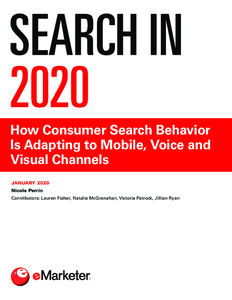 Search in 2020: How Consumer Search Behavior Is Adapting to Mobile, Voice and Visual Channels