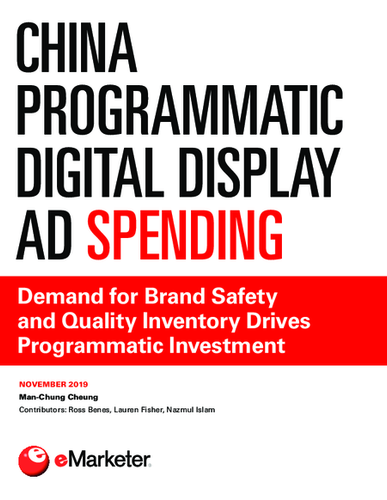 China Programmatic Digital Display Ad Spending: Demand for Brand Safety and Quality Inventory Drives Programmatic Investment