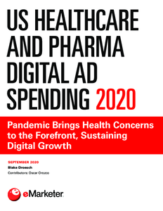 US Healthcare and Pharma Digital Ad Spending 2020: Pandemic Brings Health Concerns to the Forefront, Sustaining Digital Growth