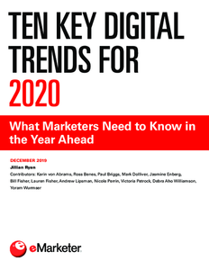 Ten Key Digital Trends for 2020: What Marketers Need to Know in the Year Ahead