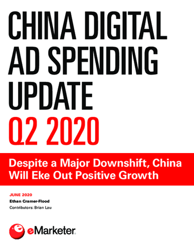 China Digital Ad Spending Update Q2 2020: Despite a Major Downshift, China Will Eke Out Positive Growth