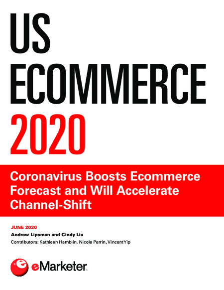 US Ecommerce 2020: Coronavirus Boosts Ecommerce Forecast and Will Accelerate Channel-Shift