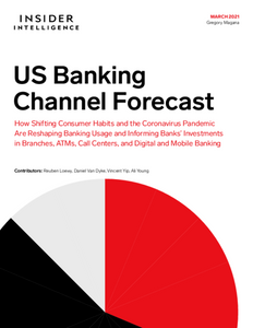 US Banking Channel Forecast: How Shifting Consumer Habits and the Coronavirus Pandemic Are Reshaping Banking Usage and Informing Banks' Investments in Branches, ATMs, Call Centers, and Digital and Mobile Banking