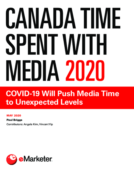 Canada Time Spent with Media 2020: COVID-19 Will Push Media Time to Unexpected Levels