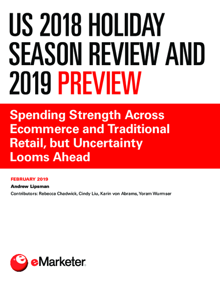 US 2018 Holiday Season Review and 2019 Preview: Spending Strength Across Ecommerce and Traditional Retail, but Uncertainty Looms Ahead