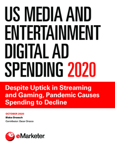 US Media and Entertainment Digital Ad Spending 2020: Despite Uptick in Streaming and Gaming, Pandemic Causes Spending to Decline