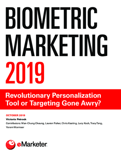 Biometric Marketing 2019: Revolutionary Personalization Tool or Targeting Gone Awry?