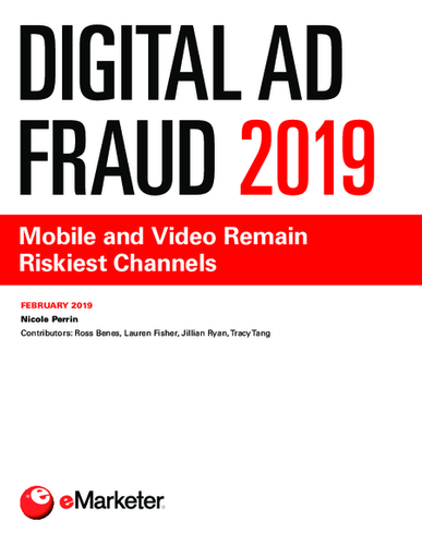 Digital Ad Fraud 2019: Mobile and Video Remain Riskiest Channels
