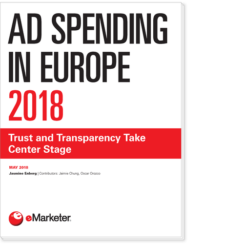 Ad Spending in Europe 2018: Trust and Transparency Take Center Stage