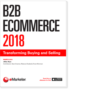 B2B Ecommerce 2018: Transforming Buying and Selling
