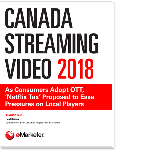 Canada Streaming Video 2018: As Consumers Adopt OTT, 'Netflix Tax' Proposed to Ease Pressures on Local Players