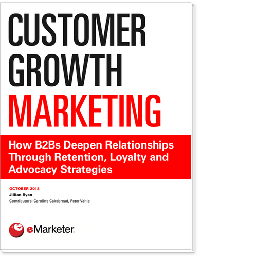 Customer Growth Marketing: How B2Bs Deepen Relationships Through Retention, Loyalty and Advocacy Strategies
