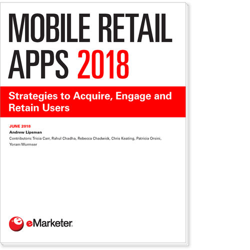 Mobile Retail Apps 2018: Strategies to Acquire, Engage and Retain Users
