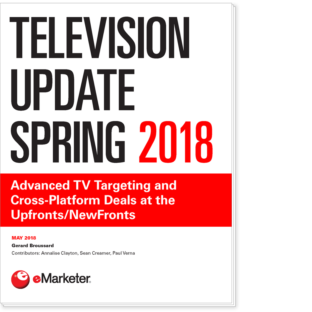 Television Update Spring 2018: Advanced TV Targeting and Cross-Platform Deals at the Upfronts/NewFronts