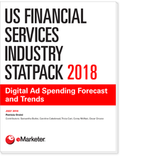 US Financial Services Industry StatPack 2018: Digital Ad Spending Forecast and Trends