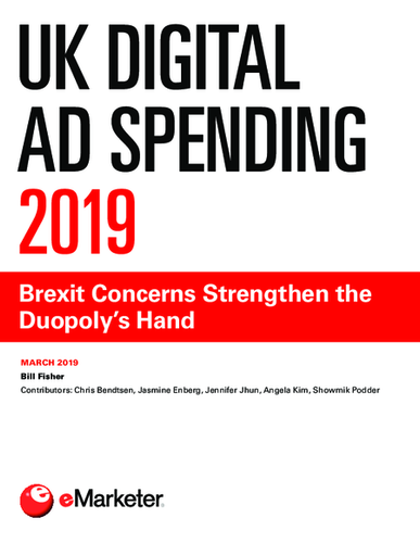 UK Digital Ad Spending 2019: Brexit Concerns Strengthen the Duopoly's Hand