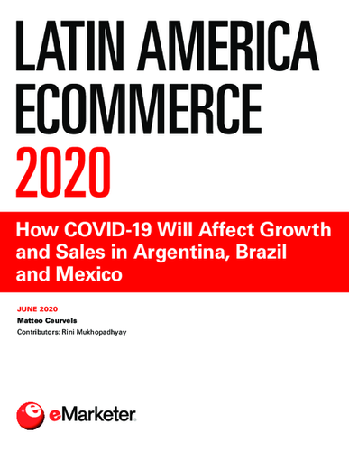 Latin America Ecommerce 2020: How COVID-19 Will Affect Growth and Sales in Argentina, Brazil and Mexico