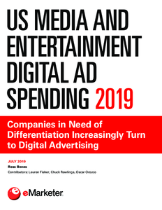 US Media and Entertainment Digital Ad Spending 2019: Companies in Need of Differentiation Increasingly Turn to Digital Advertising