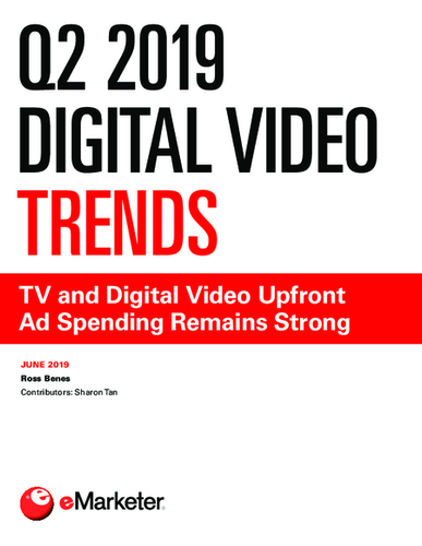Q2 2019 Digital Video Trends: TV and Digital Video Upfront Ad Spending Remains Strong