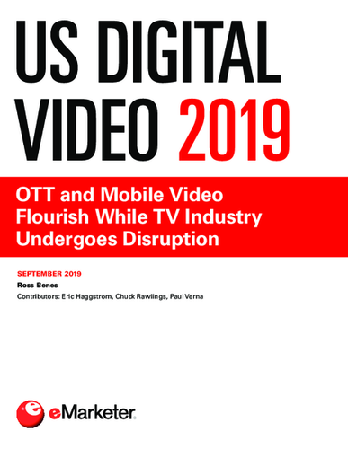 US Digital Video 2019: OTT and Mobile Video Flourish While TV Industry Undergoes Disruption