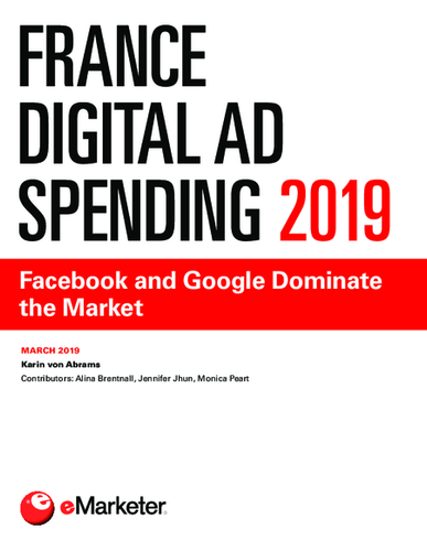 France Digital Ad Spending 2019: Facebook and Google Dominate the Market